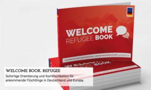 Das WELCOME BOOK.REFUGEE wurde speziell für ankommende Flüchtlinge entwickelt um die Integration und Kommunikation von Anfang an zu erleichtern.